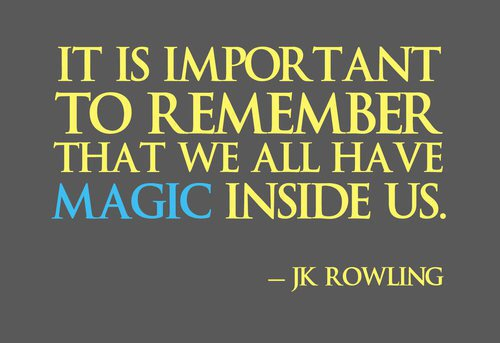 Quote from J.K. Rowling: It is important to remember that we all have magic inside us.